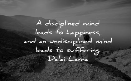 dalai lama quotes tenzin gyatso disciplined mind leads happiness undisciplined leads suffering wisdom man nature sitting