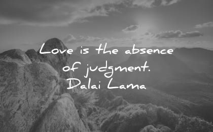 dalai lama quotes tenzin gyatso love absence judgement wisdom nature