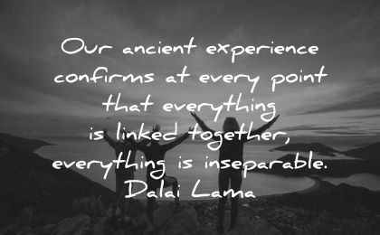 dalai lama quotes tenzin gyatso ancient experience confirms every point everything linked together inseparable dalai lama wisdom people nature