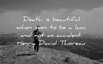 death quotes beautiful when seen law accident henry david thoreau wisdom nature