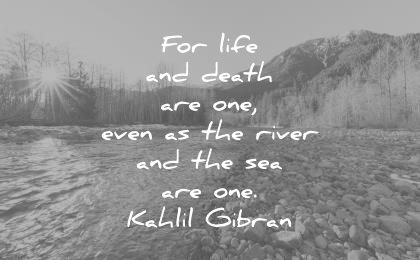 death quotes for life are one even river see kahlil gibran wisdom