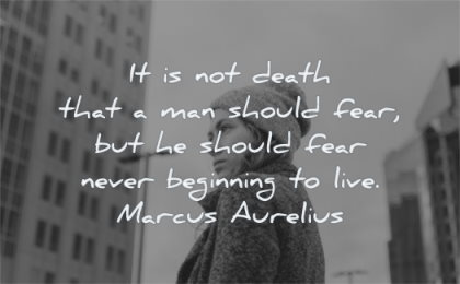 death quotes man should fear should never beginning live marcus aurelius wisdom woman looking
