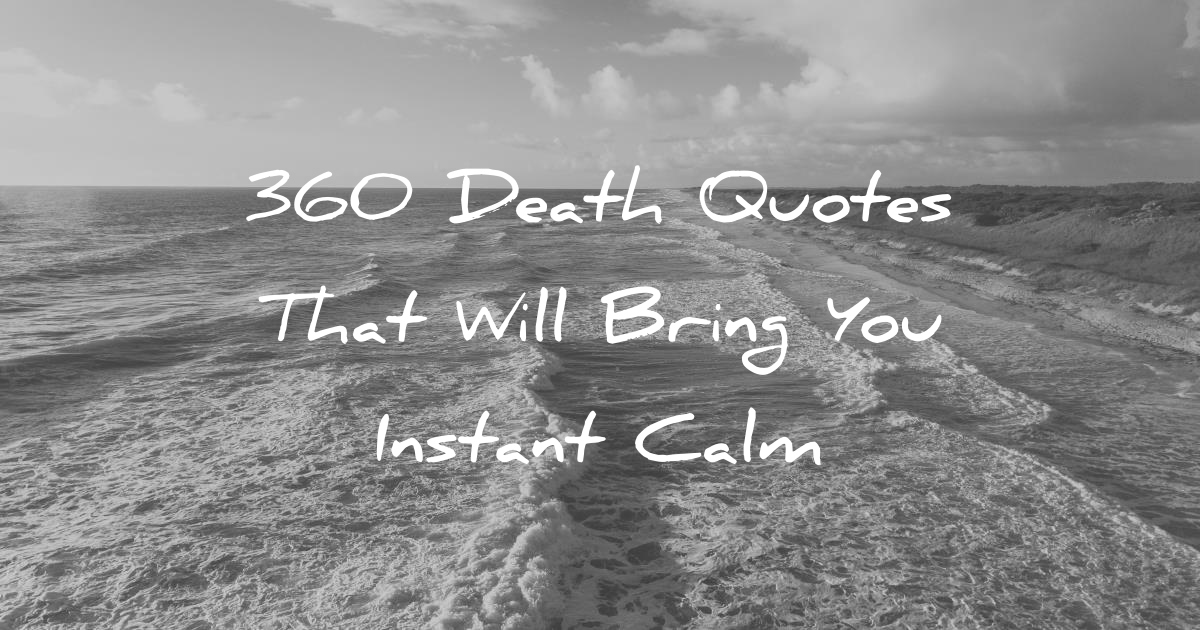 Inspirational Quotes About Death Of A Best Friend Image: 360 Death Quotes That Will Bring You Instant Calm