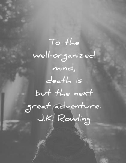 death quotes well organized mind next great adventure jk rowling wisdom