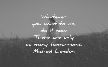 death quotes whatever you want now there are only many tomorrows michael landon wisdom woman solitude nature sun walking