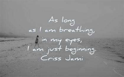 deep quotes long breathing eyes just beginning criss jami wisdom beach woman walk