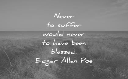 deep quotes never suffer would have been blessed edgar allan poe wisdom