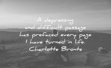depression quotes depressing difficult passage prefaced every page have turned life charlotte bronte wisdom