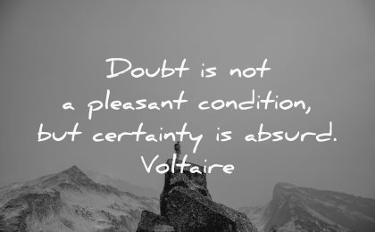 doubt pleasant condition certainty absurd voltaire wisdom nature mountain man