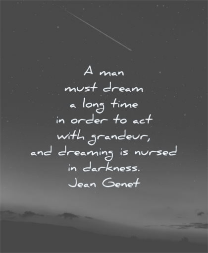 dream quotes man must long time order act with grandeur dreaming nursed darkness jean genet wisdom night star