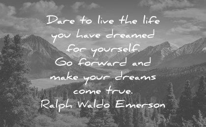 dream quotes dare live life have dreamed yourself forward make your dreams come true ralph waldo emerson wisdom quotes