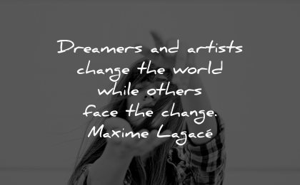 dream quotes dreamers artists change world while others face maxime lagace wisdom woman