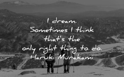dream quotes sometimes think thats only right thing haruki murakami wisdom