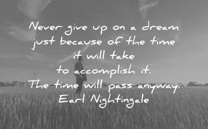 dream quotes never give up just because take accomplish time will pass anyway earl nightingale wisdom