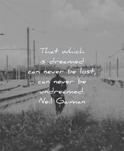 dream quotes that which dreamed can never lost undreamed neil gaiman wisdom man walking
