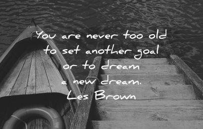 dream quotes never too old another goal les brown wisdom boat water stairs