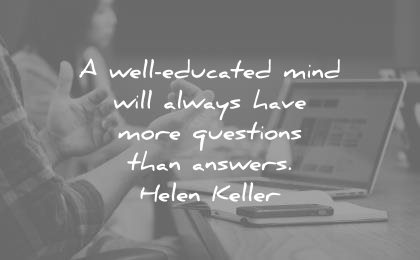 0c0ef6dda2e education quotes well educated mind will always have more questions than  answers helen keller wisdom