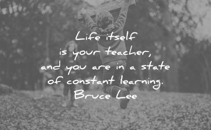 education quotes life itself your teacher you are state constant learning bruce lee wisdom