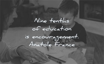 education quotes nine tenths encouragement anatole france wisdom boy mother
