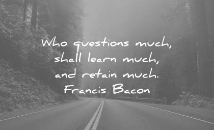 bc07fe7154a education quotes who questions much shall learn retain francis bacon wisdom