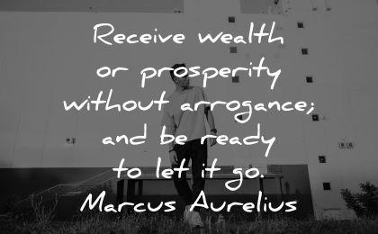ego quotes receive wealth prosperity without arrogance ready let marcus aurelius wisdom man