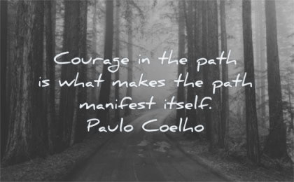 encouraging quotes path what makes manifest itself paulo coelho wisdom forest