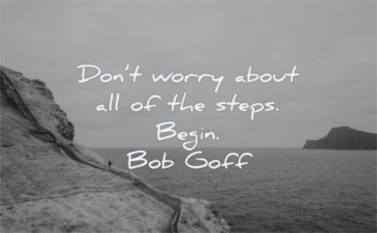 encouraging quotes dont worry about all steps begin bob goff wisdom nature water mountain path