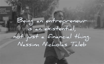entrepreneur quotes being existential not just financial thing nassim nicholas taleb wisdom man walking street