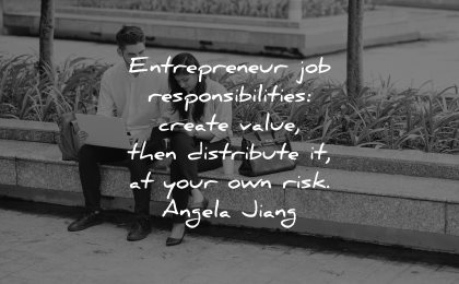 entrepreneur quotes job responsibilities create value distribute your own risk angela jiang wisdom persons sitting