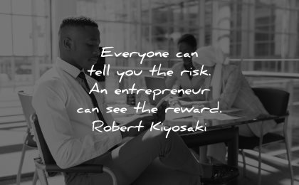 entrepreneur quotes everyone can tell you risk see reward robert kiyosaki wisdom man sitting