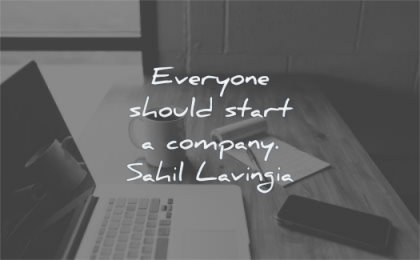 entrepreneur quotes everyone should start company sahil lavingia wisdom laptop pencil desktop