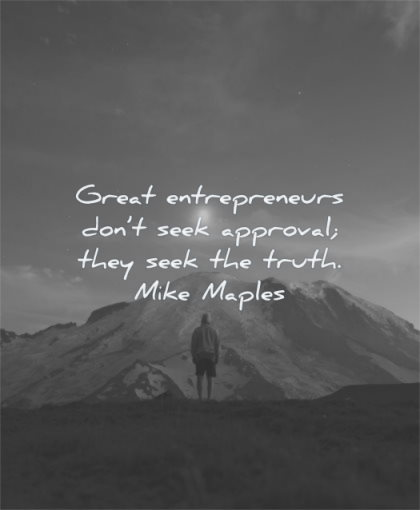 entrepreneur quotes great dont seek approval they truth mike maple wisdom man moon mountains snow solitude