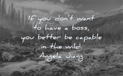 entrepreneur quotes you dont want have boss better capable wild angela jiang wisdom nature landscape