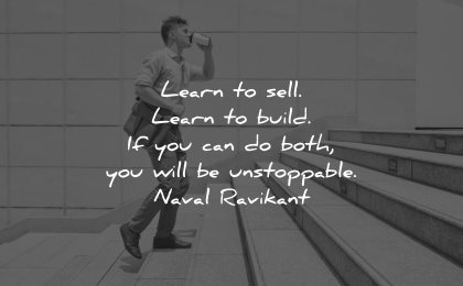 entrepreneur quotes learn sell learn build both will unstoppable naval ravikant wisdom man walking stairs