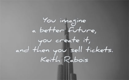 entrepreneur quotes you imagine better future create then sell tickets keith rabois wisdom dubai burg building sky