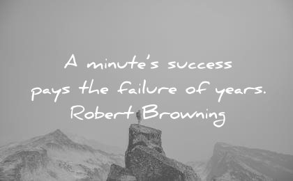 failure quotes minutes success pays years robert browning wisdom