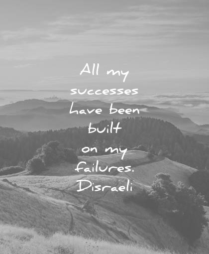 failure quotes all successes have been built failures benjamin disraeli wisdom
