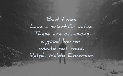 failure quotes bad times have scientific value occasions good learner would not miss ralph waldo emerson wisdom