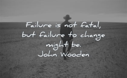 failure quotes not fatal change might john wooden wisdom man walking