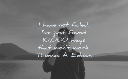 failure quotes not failed just found 10000 ways that wont work thomas edison wisdom man