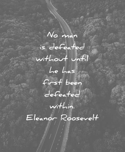 failure quotes man defeated without until first been within eleanor roosevelt wisdom