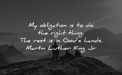 faith quotes obligation right thing rest gods hands martin luther king jr wisdom people nature
