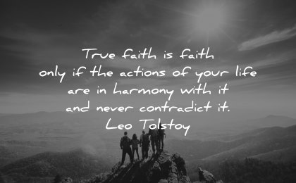 faith quotes only actions your life harmony with never contradict leo tolstoy wisdom groupe people nature