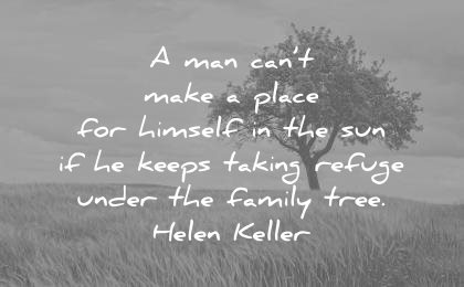 family quotes man cant make place for himself the sun keeps taking refuge under tree helen keller wisdom