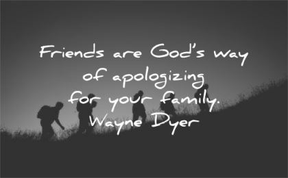 family quotes friends gods way apologizing wayne dyer wisdom silhouettes people
