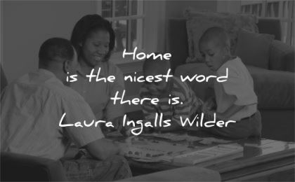 family quotes home nicest word there laura ingalls wilder wisdom