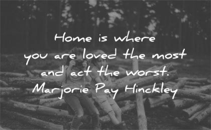 family quotes home where loved most worst marjorie pay hinckley wisdom kids brother sister