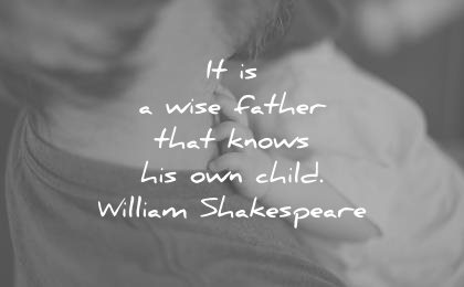family quotes wise father that know his own child william shakespeare wisdom
