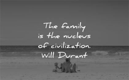 family quotes nucleus civilization will durant wisdom beach