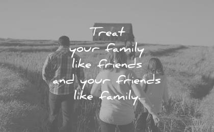 family quotes treat your like friends your unknown wisdom